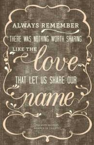 Always-remember-there-was-nothing-worth-sharing-like-the-love-that-let-us-share-our-name